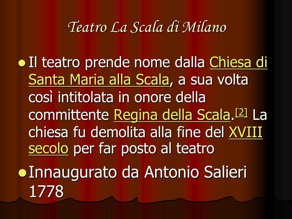 Teatro La Scala di Milano Il teatro prende nome dalla Chiesa di Santa Maria alla Scala, a sua volta così intitolata in onore della committente Regina della Scala.