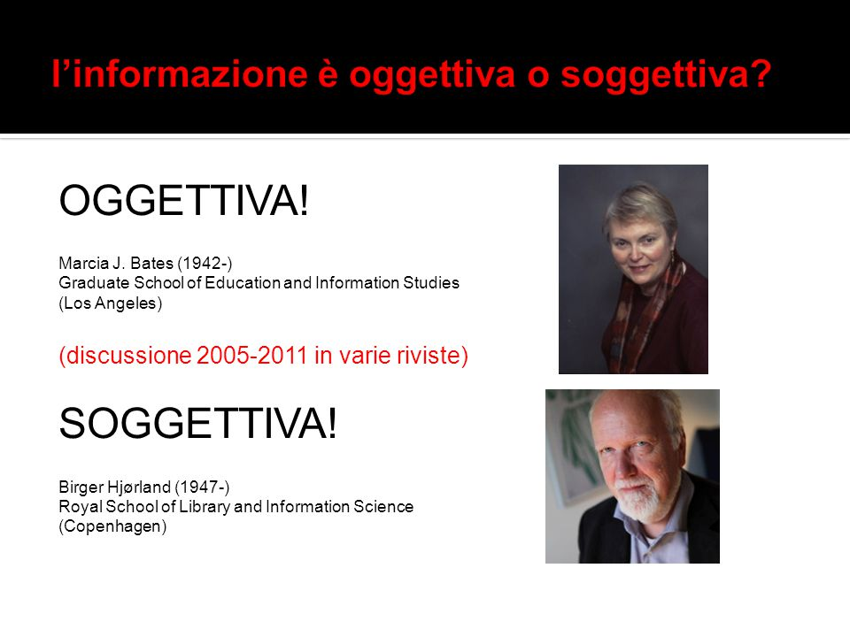 OGGETTIVA! Marcia J. Bates (1942-) Graduate School of Education and Information Studies (Los Angeles) (discussione 2005-2011 in varie riviste) SOGGETT