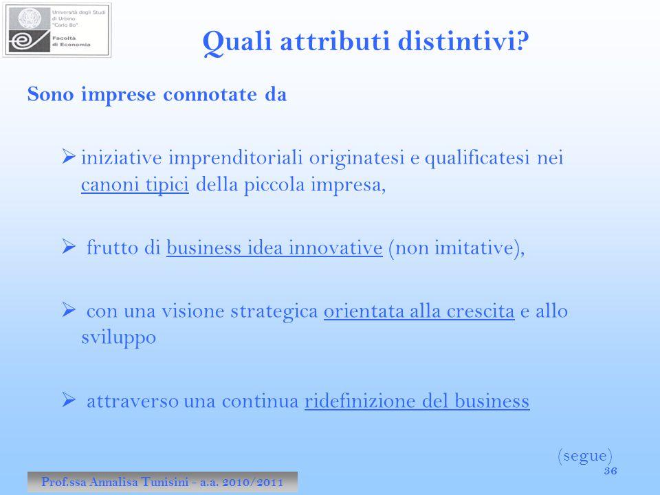 Prof.ssa Annalisa Tunisini - a.a. 2010/2011 36 Quali attributi distintivi? Sono imprese connotate da  iniziative imprenditoriali originatesi e qualif