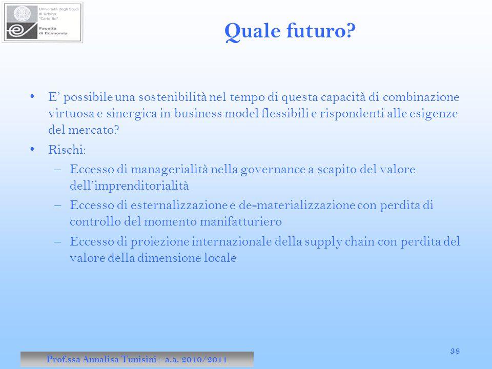 Prof.ssa Annalisa Tunisini - a.a. 2010/2011 38 Quale futuro? E' possibile una sostenibilità nel tempo di questa capacità di combinazione virtuosa e si