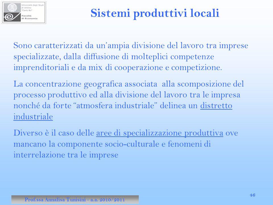 Prof.ssa Annalisa Tunisini - a.a. 2010/2011 46 Sistemi produttivi locali Sono caratterizzati da un'ampia divisione del lavoro tra imprese specializzat