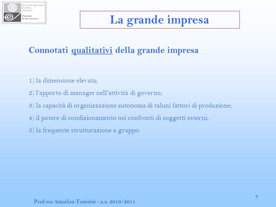 Prof.ssa Annalisa Tunisini - a.a. 2010/2011 7 La grande impresa Connotati qualitativi della grande impresa 1) la dimensione elevata; 2) l'apporto di m