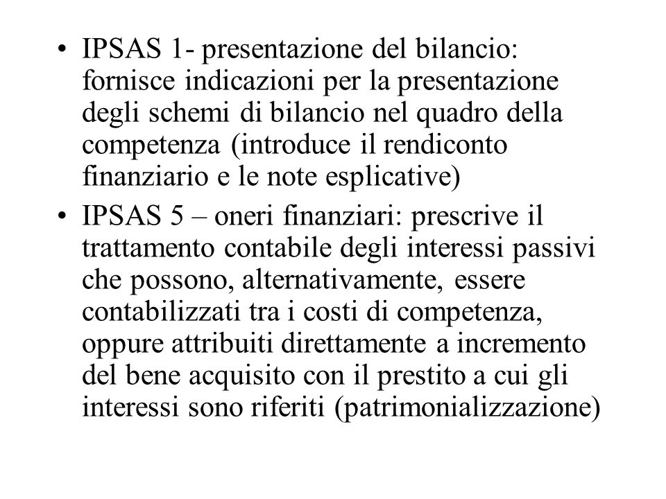 IPSAS 1- presentazione del bilancio: fornisce indicazioni per la presentazione degli schemi di bilancio nel quadro della competenza (introduce il rend