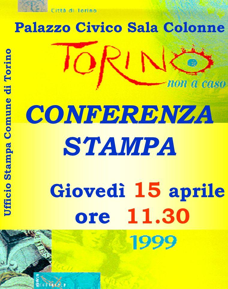 Giovedì 15 aprile ore 11.30 Palazzo Civico Sala Colonne CONFERENZA STAMPA U f f i c i o S t a m p a C o m u n e d i T o r i n o