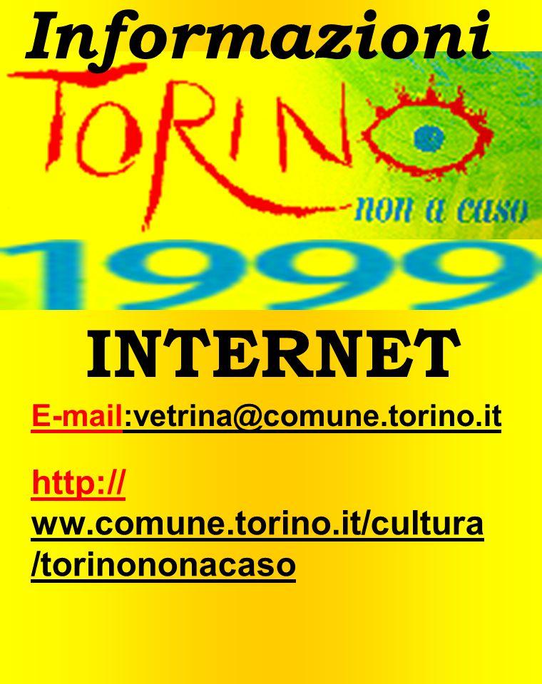 Informazioni INTERNET E-mail:vetrina@comune.torino.it http:// ww.comune.torino.it/cultura /torinononacaso