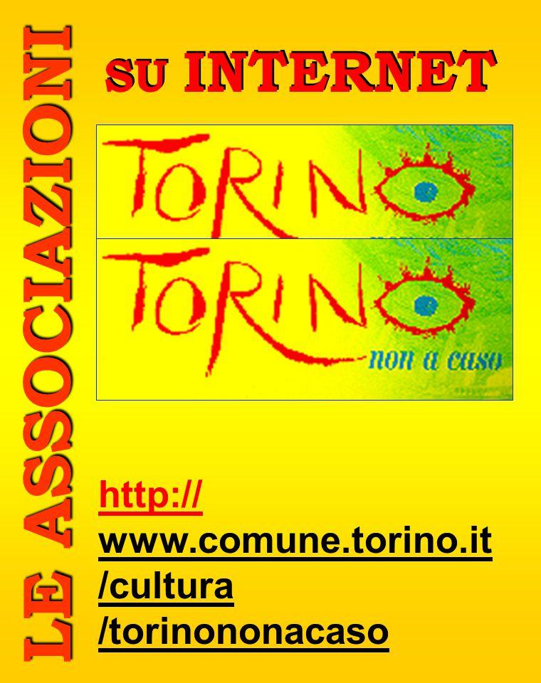 L E A S S O C I A Z I O N I SU INTERNET http:// www.comune.torino.it /cultura /torinononacaso
