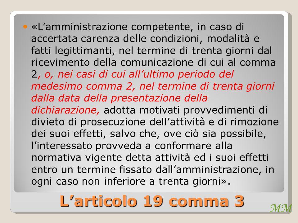 MM L'articolo 19 comma 3 «L'amministrazione competente, in caso di accertata carenza delle condizioni, modalità e fatti legittimanti, nel termine di t