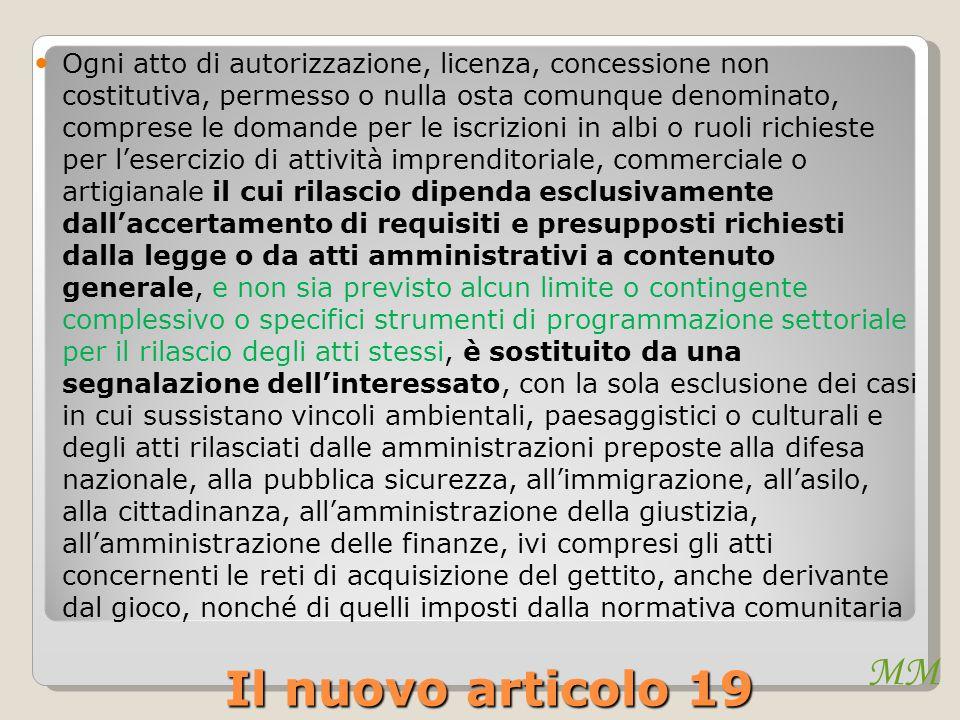 MM Il nuovo articolo 19 Ogni atto di autorizzazione, licenza, concessione non costitutiva, permesso o nulla osta comunque denominato, comprese le doma