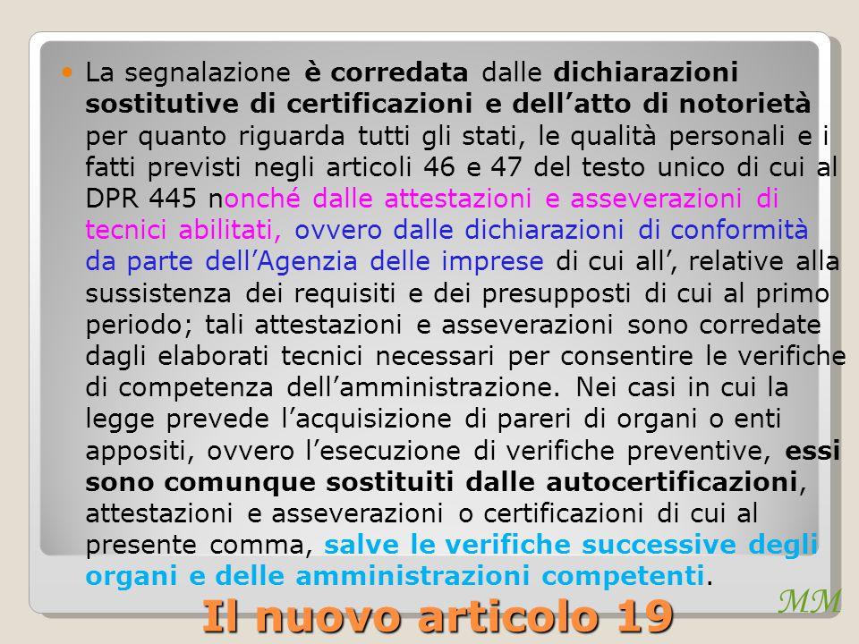MM Il nuovo articolo 19 La segnalazione è corredata dalle dichiarazioni sostitutive di certificazioni e dell'atto di notorietà per quanto riguarda tut