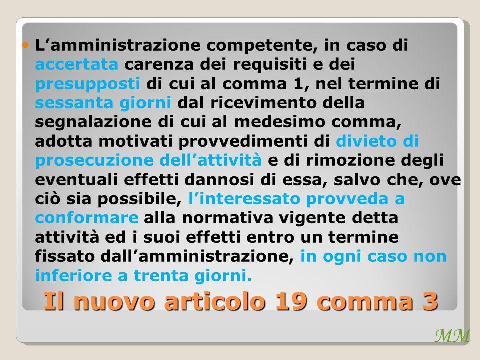 MM Il nuovo articolo 19 comma 3 L'amministrazione competente, in caso di accertata carenza dei requisiti e dei presupposti di cui al comma 1, nel term