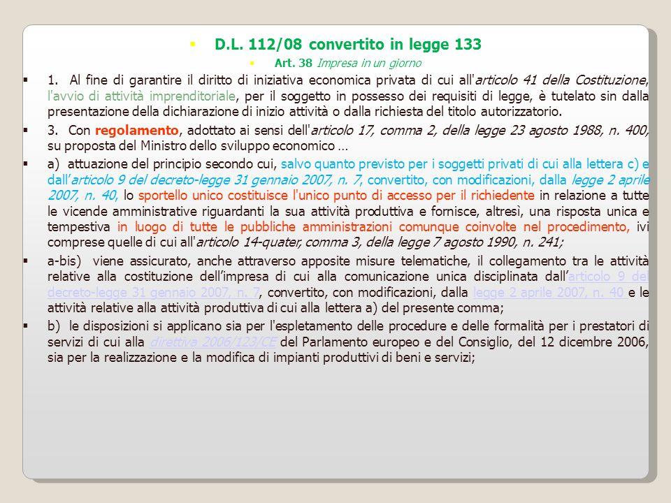  D.L. 112/08 convertito in legge 133  Art. 38 Impresa in un giorno  1. Al fine di garantire il diritto di iniziativa economica privata di cui all'a