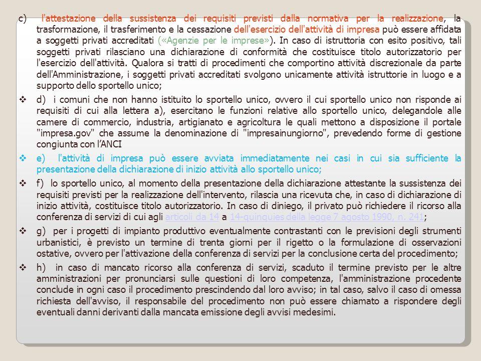 c) l'attestazione della sussistenza dei requisiti previsti dalla normativa per la realizzazione, la trasformazione, il trasferimento e la cessazione d