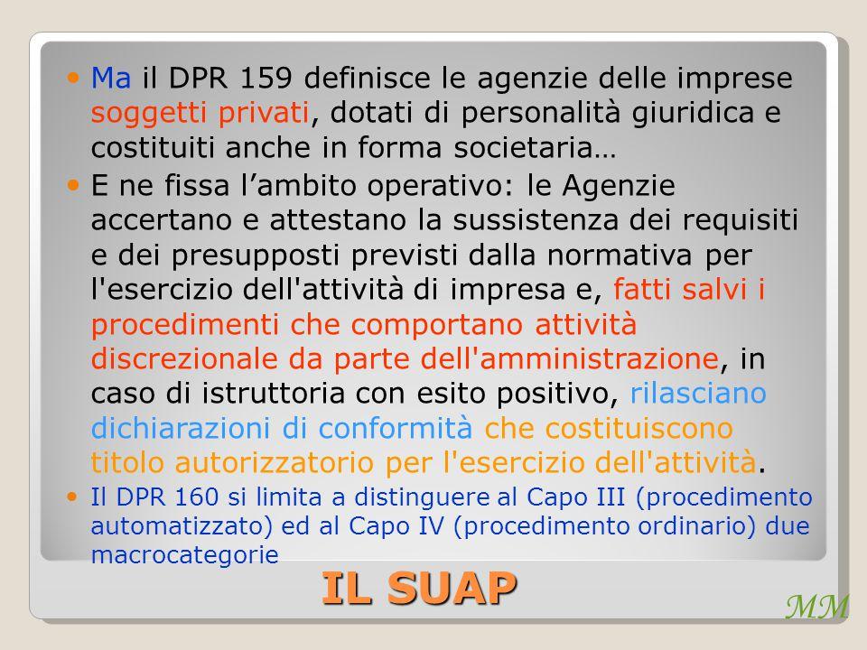 MM IL SUAP Ma il DPR 159 definisce le agenzie delle imprese soggetti privati, dotati di personalità giuridica e costituiti anche in forma societaria…