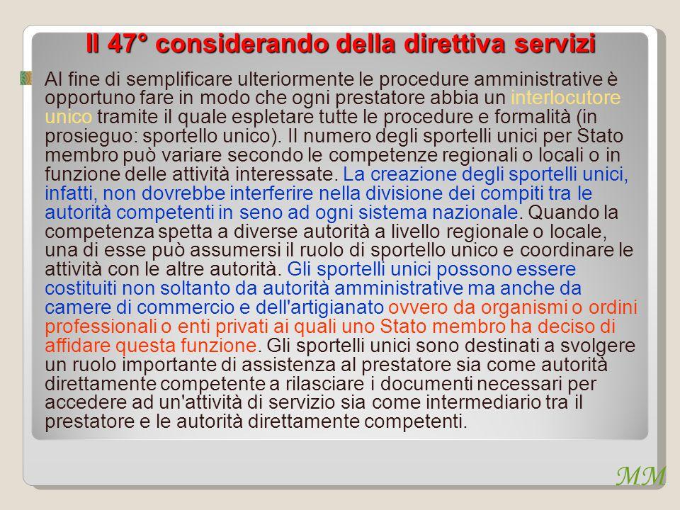 MM Il 47° considerando della direttiva servizi Al fine di semplificare ulteriormente le procedure amministrative è opportuno fare in modo che ogni pre