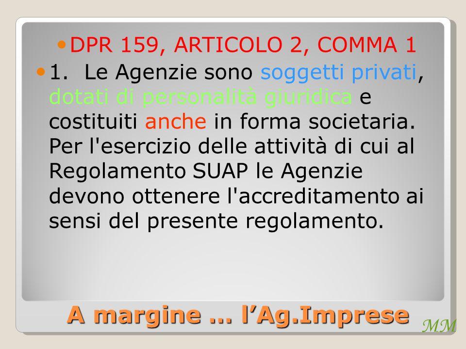 MM A margine … l'Ag.Imprese DPR 159, ARTICOLO 2, COMMA 1 1. Le Agenzie sono soggetti privati, dotati di personalità giuridica e costituiti anche in fo