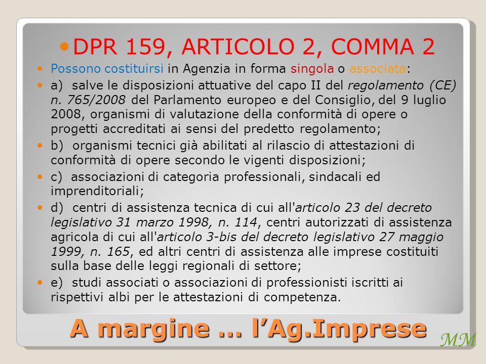 MM A margine … l'Ag.Imprese DPR 159, ARTICOLO 2, COMMA 2 Possono costituirsi in Agenzia in forma singola o associata: a) salve le disposizioni attuati
