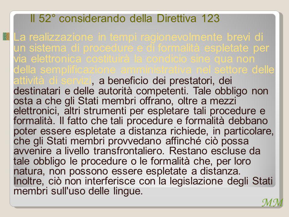 MM Il 52° considerando della Direttiva 123 La realizzazione in tempi ragionevolmente brevi di un sistema di procedure e di formalità espletate per via