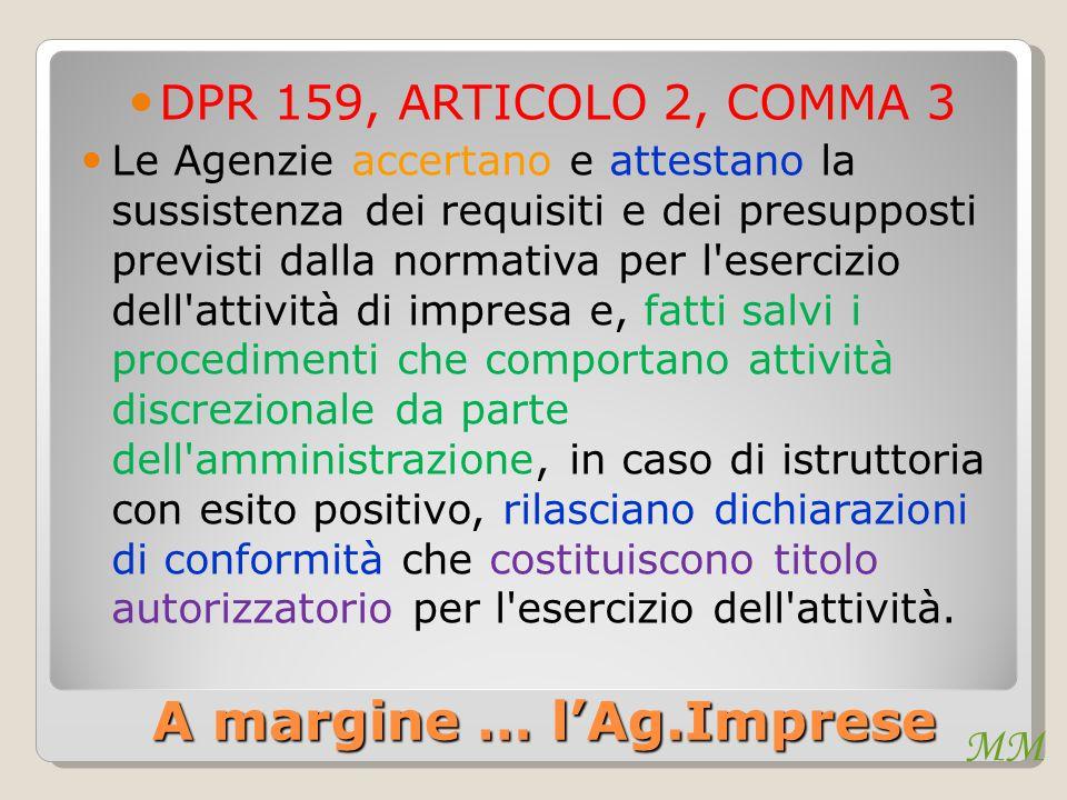 MM A margine … l'Ag.Imprese DPR 159, ARTICOLO 2, COMMA 3 Le Agenzie accertano e attestano la sussistenza dei requisiti e dei presupposti previsti dall
