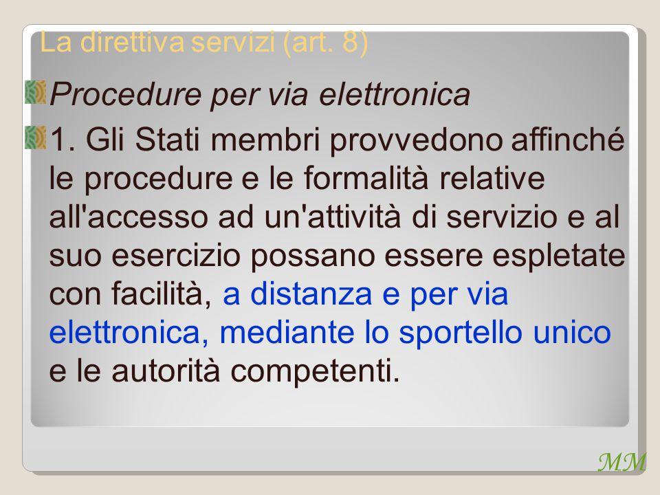 MM La direttiva servizi (art. 8) Procedure per via elettronica 1. Gli Stati membri provvedono affinché le procedure e le formalità relative all'access