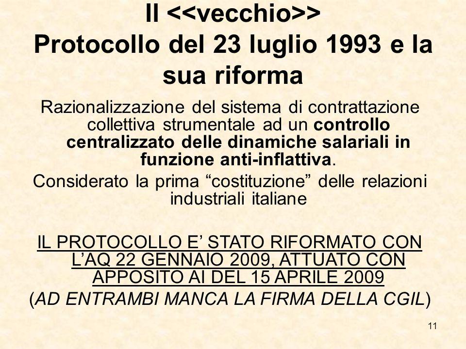 11 Il > Protocollo del 23 luglio 1993 e la sua riforma Razionalizzazione del sistema di contrattazione collettiva strumentale ad un controllo centralizzato delle dinamiche salariali in funzione anti-inflattiva.