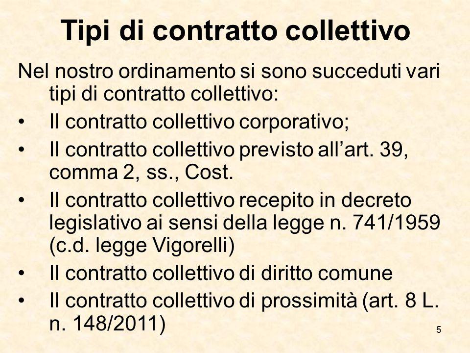 5 Tipi di contratto collettivo Nel nostro ordinamento si sono succeduti vari tipi di contratto collettivo: Il contratto collettivo corporativo; Il contratto collettivo previsto all'art.