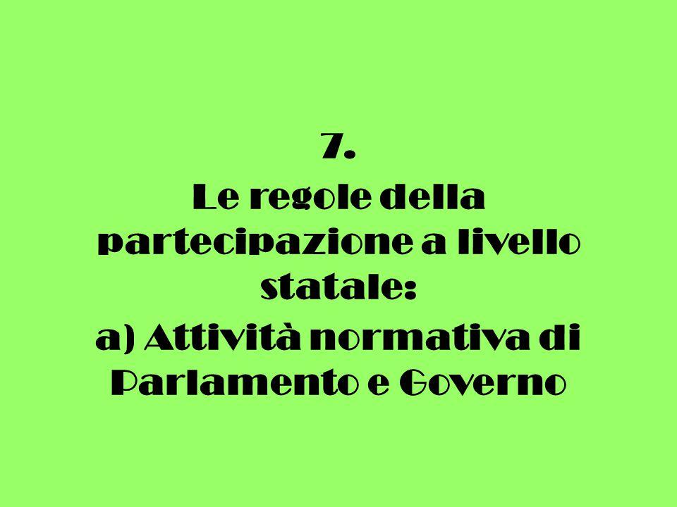 7. Le regole della partecipazione a livello statale: a) Attività normativa di Parlamento e Governo