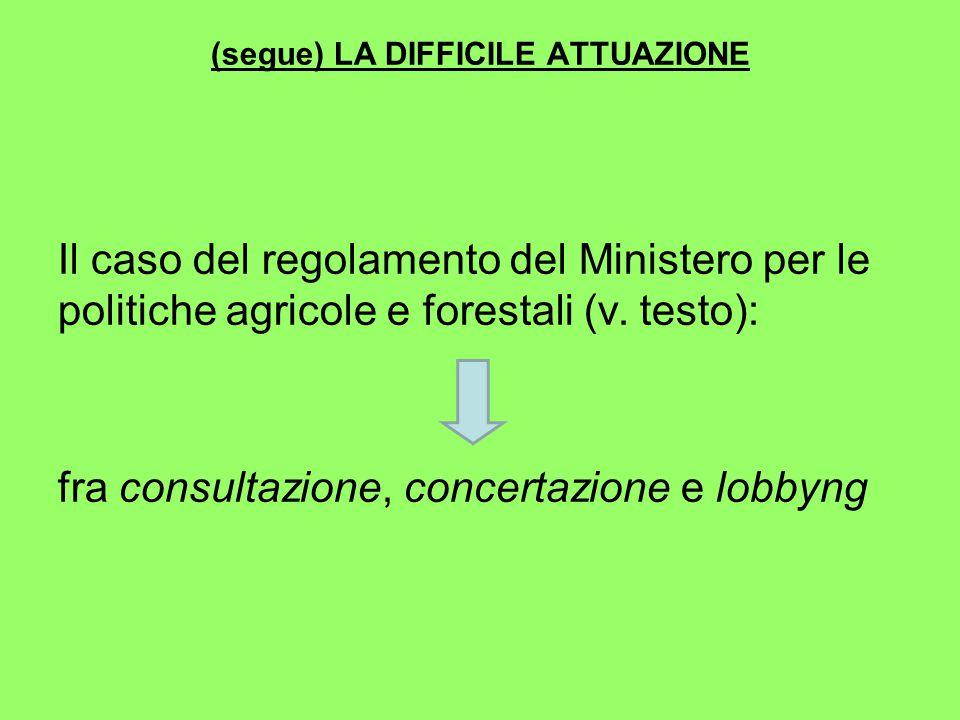 (segue) LA DIFFICILE ATTUAZIONE Il caso del regolamento del Ministero per le politiche agricole e forestali (v.