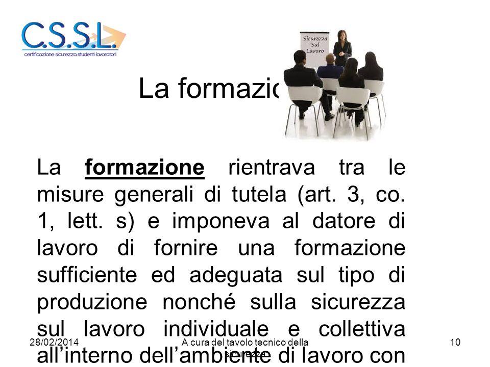 La formazione La formazione rientrava tra le misure generali di tutela (art. 3, co. 1, lett. s) e imponeva al datore di lavoro di fornire una formazio