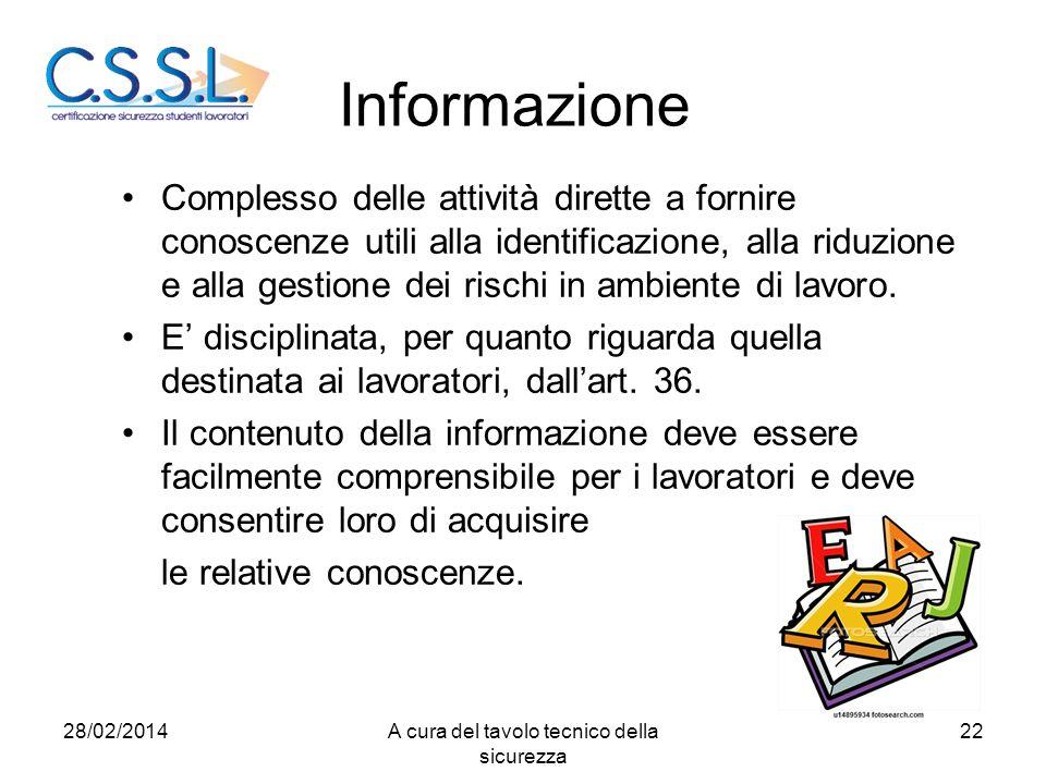 Informazione Complesso delle attività dirette a fornire conoscenze utili alla identificazione, alla riduzione e alla gestione dei rischi in ambiente d