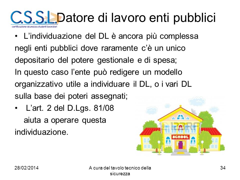 Datore di lavoro enti pubblici L'individuazione del DL è ancora più complessa negli enti pubblici dove raramente c'è un unico depositario del potere g