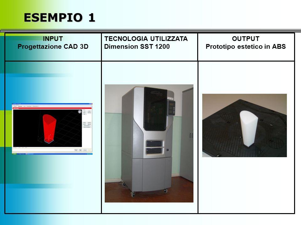 ESEMPIO 1 INPUT Progettazione CAD 3D TECNOLOGIA UTILIZZATA Dimension SST 1200 OUTPUT Prototipo estetico in ABS