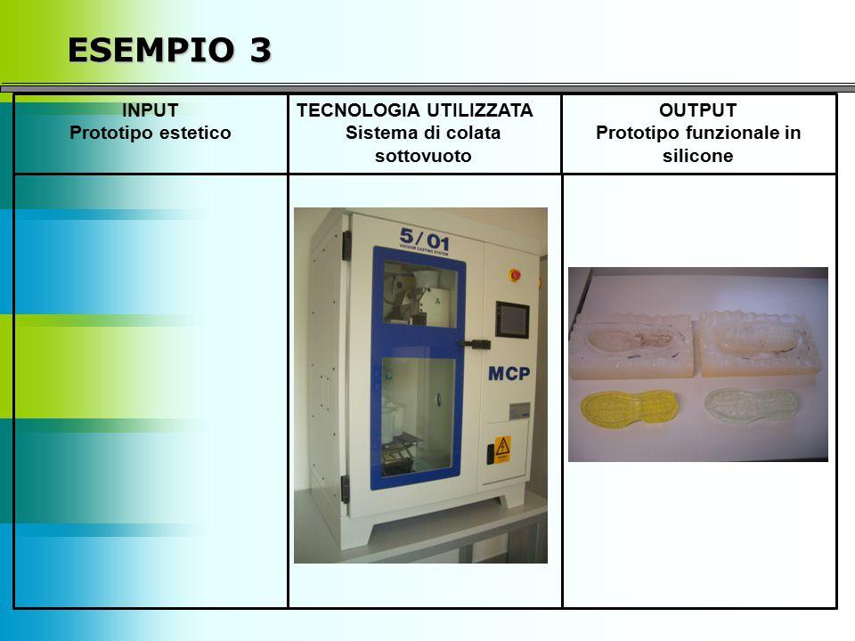 ESEMPIO 3 INPUT Prototipo estetico TECNOLOGIA UTILIZZATA Sistema di colata sottovuoto OUTPUT Prototipo funzionale in silicone