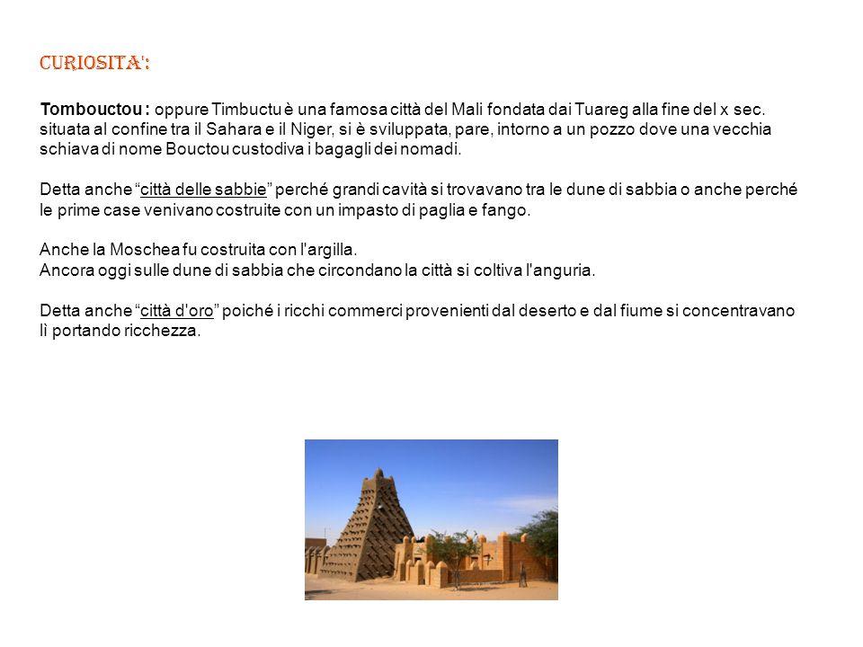 CURIOSITA : Tombouctou : oppure Timbuctu è una famosa città del Mali fondata dai Tuareg alla fine del x sec.