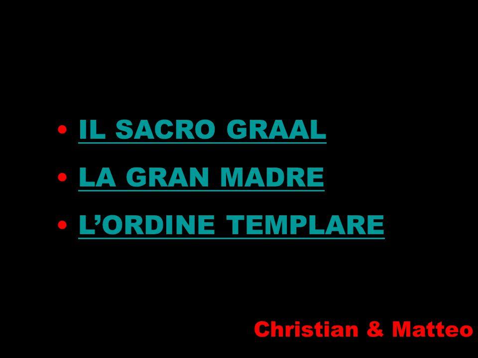 i IL SACRO GRAAL LA GRAN MADRE L'ORDINE TEMPLARE Christian & Matteo