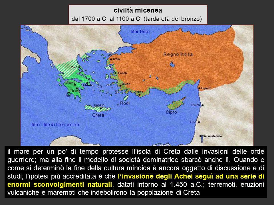 civiltà micenea dal 1700 a.C. al 1100 a.C (tarda età del bronzo) il mare per un po' di tempo protesse ll'isola di Creta dalle invasioni delle orde gue