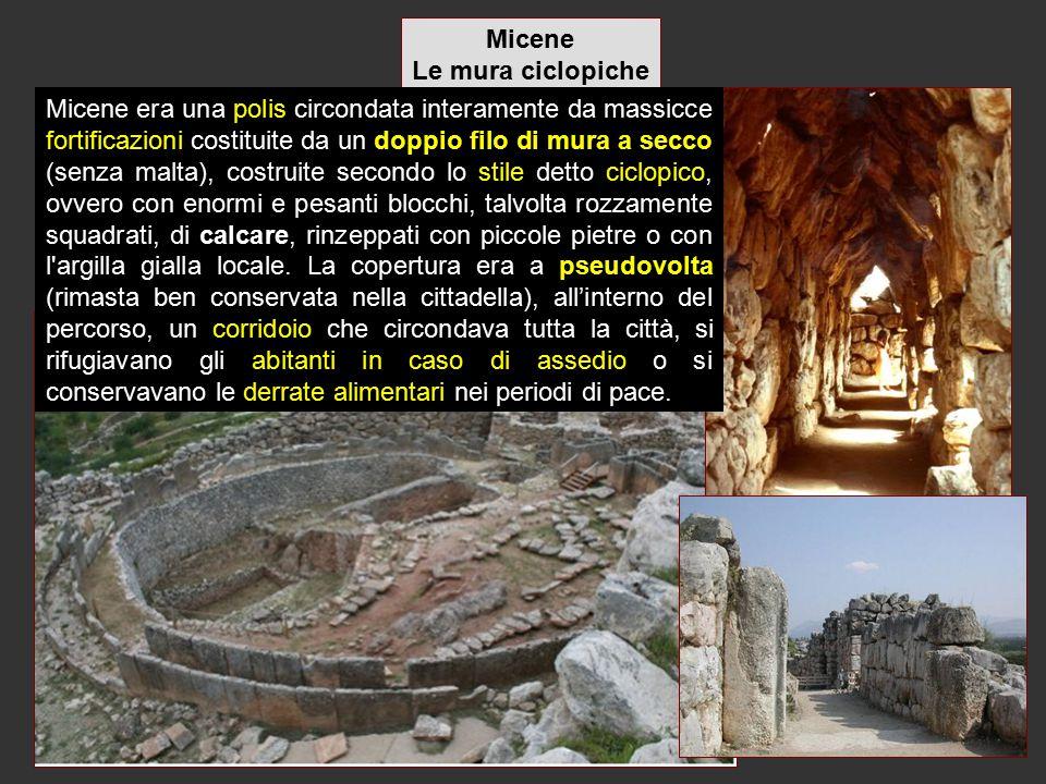 Micene Le mura ciclopiche Micene era una polis circondata interamente da massicce fortificazioni costituite da un doppio filo di mura a secco (senza m