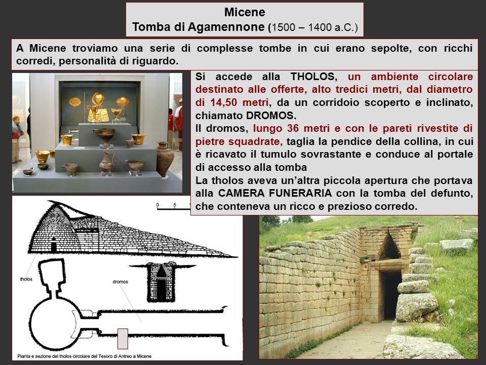 Micene Tomba di Agamennone (1500 – 1400 a.C.) Si accede alla THOLOS, un ambiente circolare destinato alle offerte, alto tredici metri, dal diametro di