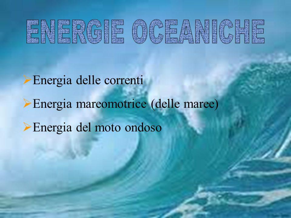  Energia delle correnti  Energia mareomotrice (delle maree)  Energia del moto ondoso