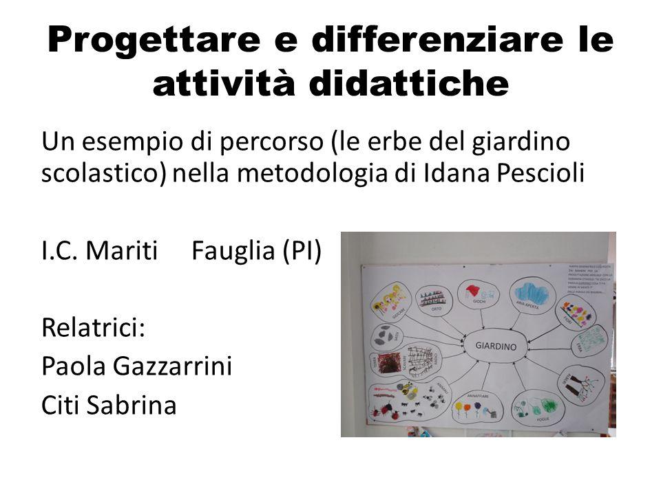 Progettare e differenziare le attività didattiche Un esempio di percorso (le erbe del giardino scolastico) nella metodologia di Idana Pescioli I.C.