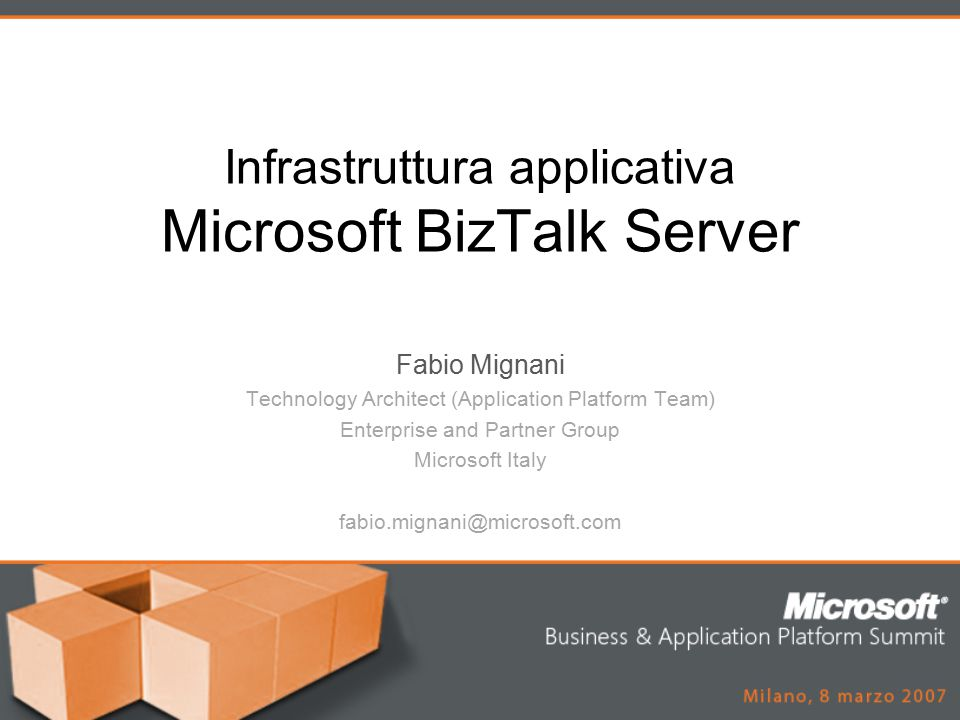 Infrastruttura applicativa Microsoft BizTalk Server Fabio Mignani Technology Architect (Application Platform Team) Enterprise and Partner Group Micros