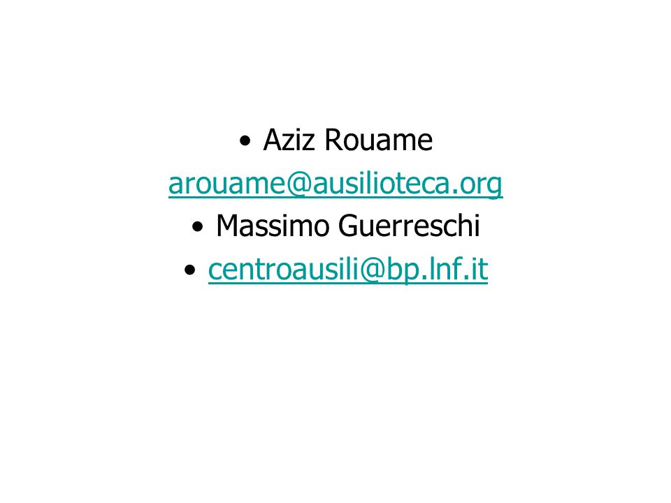 Aziz Rouame arouame@ausilioteca.org Massimo Guerreschi centroausili@bp.lnf.it