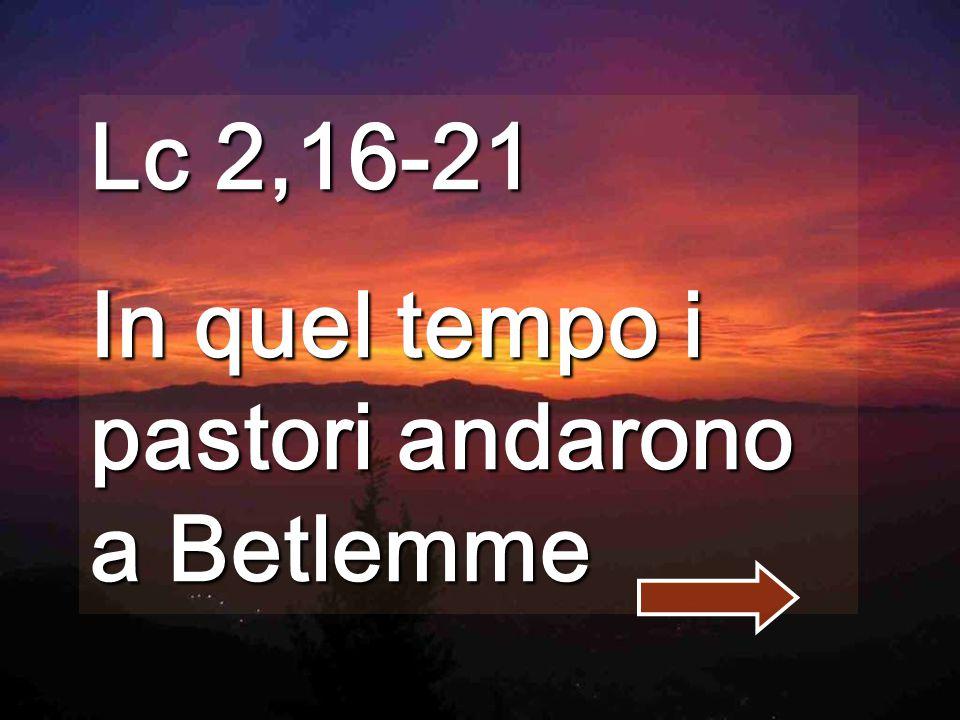 Lc 2,16-21 In quel tempo i pastori andarono a Betlemme