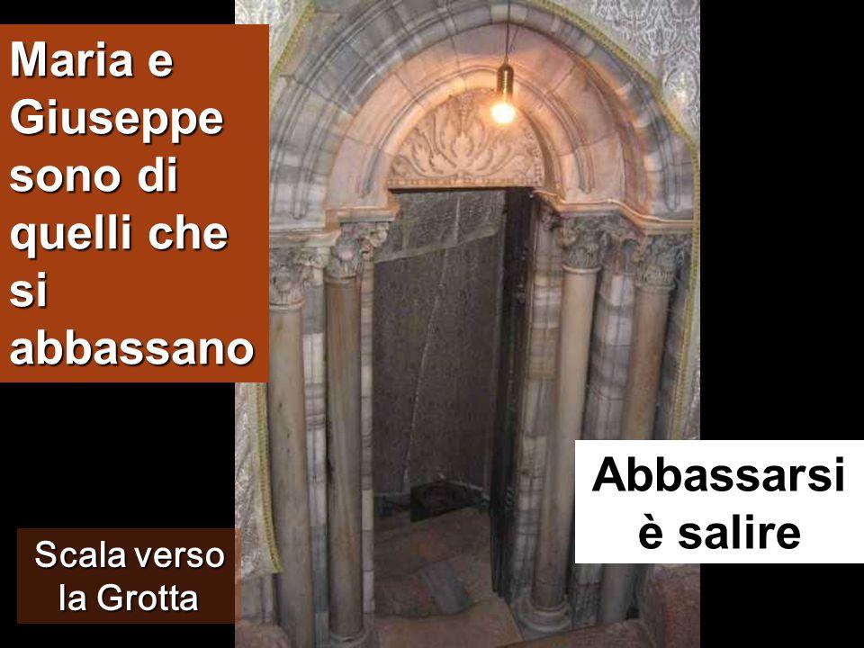 Abbassarsi è salire Scala verso la Grotta Maria e Giuseppe sono di quelli che si abbassano