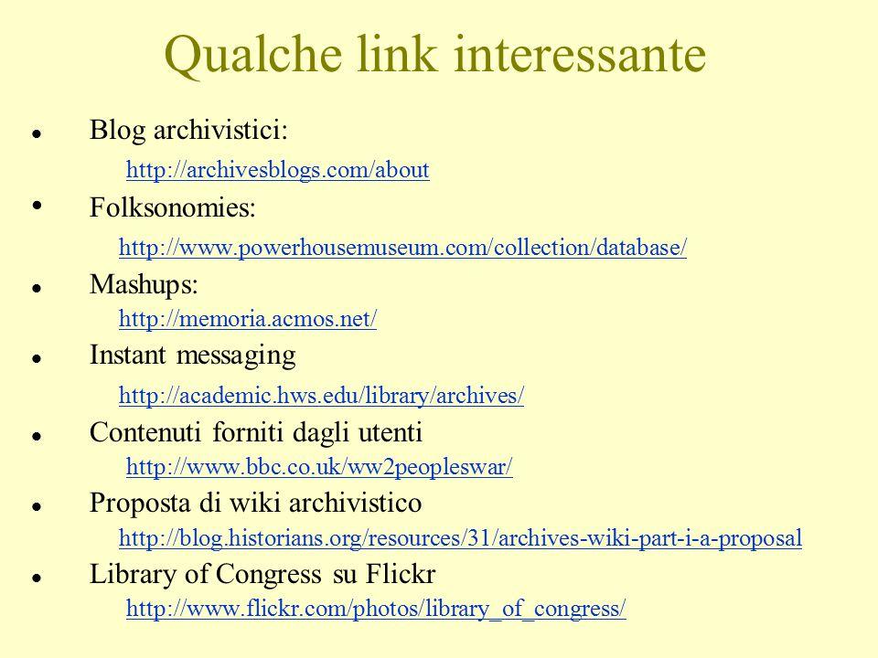 Qualche link interessante l Blog archivistici: http://archivesblogs.com/about Folksonomies: http://www.powerhousemuseum.com/collection/database/ l Mas
