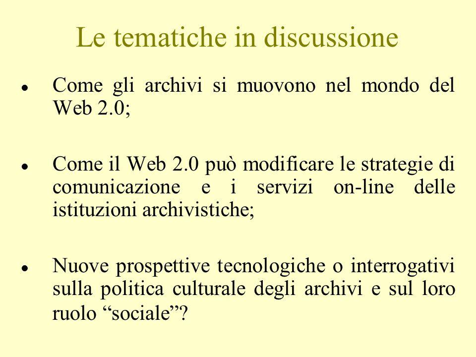 Le tematiche in discussione l Come gli archivi si muovono nel mondo del Web 2.0; l Come il Web 2.0 può modificare le strategie di comunicazione e i se