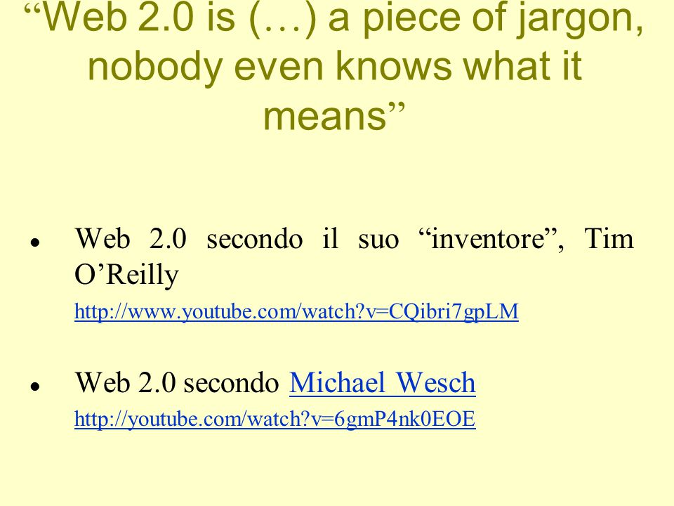 """"""" Web 2.0 is ( … ) a piece of jargon, nobody even knows what it means """" l Web 2.0 secondo il suo """"inventore"""", Tim O'Reilly http://www.youtube.com/watc"""