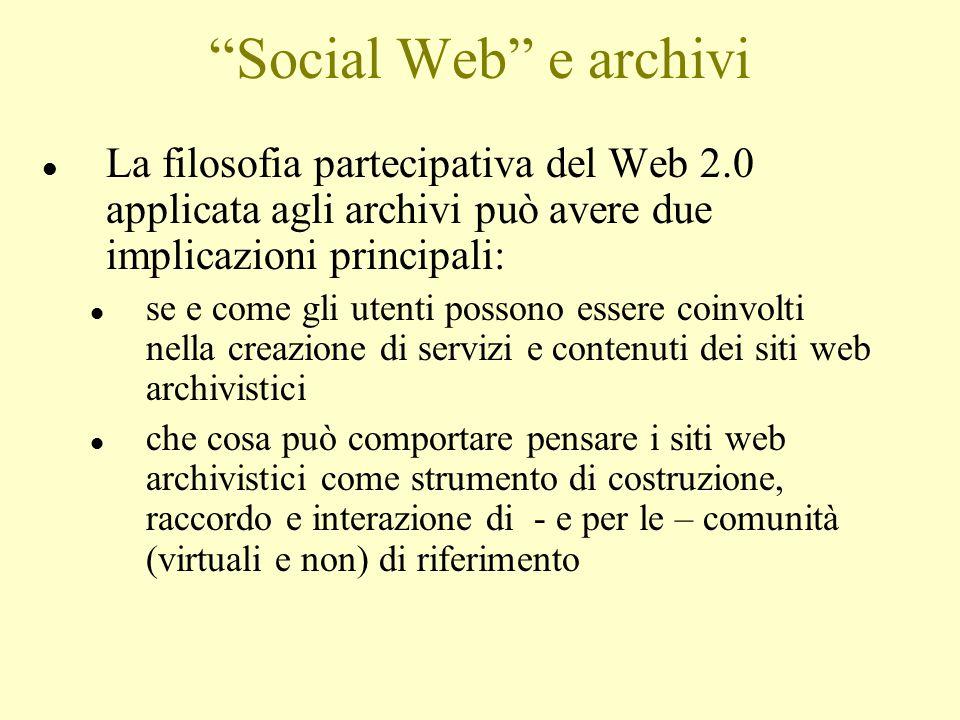 """""""Social Web"""" e archivi l La filosofia partecipativa del Web 2.0 applicata agli archivi può avere due implicazioni principali: l se e come gli utenti p"""
