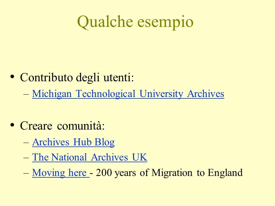 Qualche esempio Contributo degli utenti: –Michigan Technological University ArchivesMichigan Technological University Archives Creare comunità: –Archi