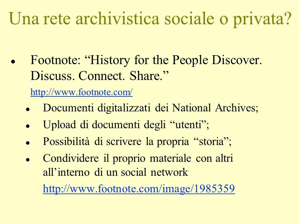 """Una rete archivistica sociale o privata? l Footnote: """"History for the People Discover. Discuss. Connect. Share."""" http://www.footnote.com/ l Documenti"""