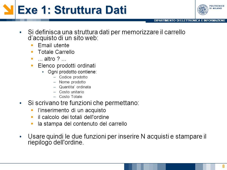 DIPARTIMENTO DI ELETTRONICA E INFORMAZIONE Exe 1: Struttura Dati 8 Si definisca una struttura dati per memorizzare il carrello d'acquisto di un sito web:  Email utente  Totale Carrello ...